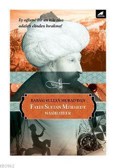 Babası Sultan Murad'dan Fatih Sultan Mehmed'e Nasihatlar
