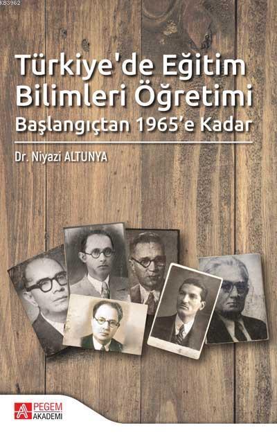 Türkiye'de Eğitim Bilimleri Öğretimi Başlangıçtan 1965'e Kadar