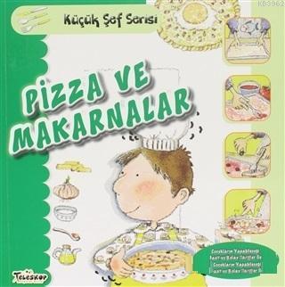 Pizza ve Makarnalar - Küçük Şef Serisi