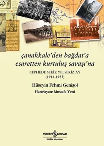 Çanakkale'den Bağdat'a Esaretten Kurtuluş Savaşı'na; Cephede Sekiz Yıl Sekiz Ay (1914-1923)