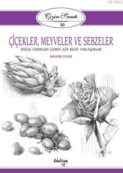 Çiçekler, Meyveler ve Sebzeler; Çizim Sanatı Serisi 10