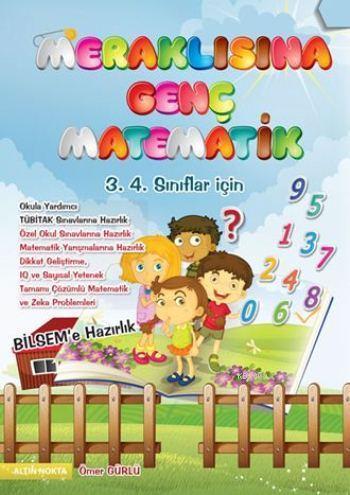 Meraklısına Genç Matematik; 3. 4. Sınıflar İçin - Matematik Yarışmalarına Hazırlık