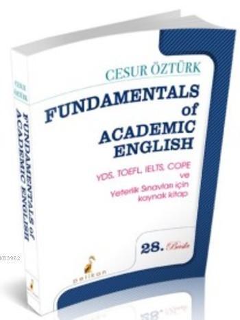 Fundamentals Of Academic English; KPSS, KPDS, ÜDS, TOEFL ve Yeterlilik Sınavları İçin Kaynak Kitap