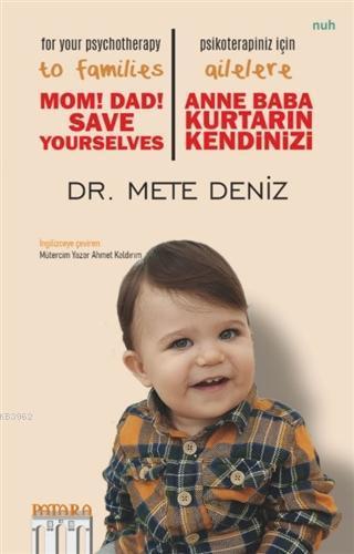Anne Baba Kurtarın Kendinizi - Psikoterapiniz İçin Ailelere; Mom! Dad! Save Yourselves - For Your Psychotherapy to Families