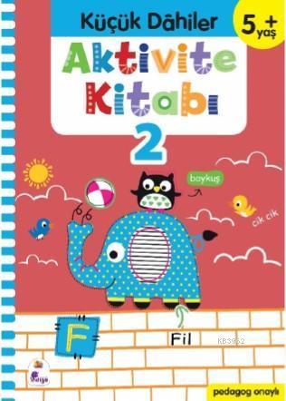 Küçük Dahiler Aktivite Kitabı 2 - 5+ Yaş; Pedagog Onaylı