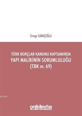 Türk Borçlar Kanunu Kapsamında Yapı Malikinin Sorumluluğu (TBK m.69)