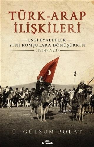 Türk-Arap İlişkileri; Eski Eyaletler Yeni Komşulara Dönüşürken 1914-1923