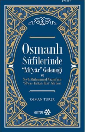 Osmanlı Sufilerinde 'Mi' Yar Gelenegi; Şeyh Muhammed Nazmî'nin ''Mi'yâr-ı Tarîkat-ı İlâhî'' Adlı Eseri