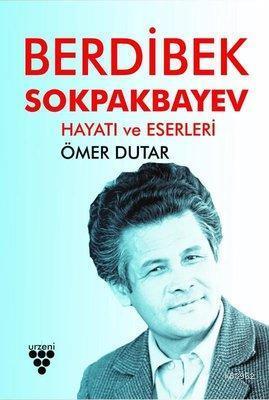 Berdibek Sokpakbayev Hayatı ve Eserleri