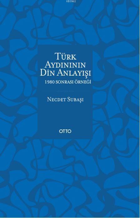 Türk Aydınının Din Anlayışı; 1980 Sonrası Örneği