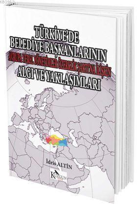 Türkiye`de Belediye Başkanlarının Avrupa Yerel Yönetimler Özerklik Şartına İlişkin; Algı ve Yaklaşımları
