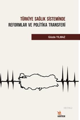 Türkiye Sağlık Sisteminde Reformlar ve Politika Transferi