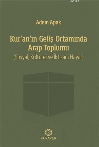 Kur'an'ın Geliş Ortamında Arap Toplumu; Sosyal, Kültürel ve İktisadi Hayat