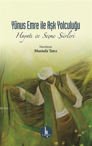 Yunus Emre ile Aşk Yolculuğu; Hayatı ve Seçme Şiirleri