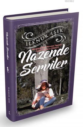 Nazende Serviler; Yüreğinde dört mevsimi yaşatan zarif insanların hikayesi