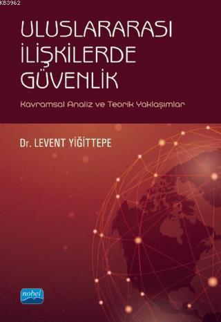 Uluslararası İlişkilerde Güvenlik - Kavramsal Analiz ve Teorik Yaklaşımlar