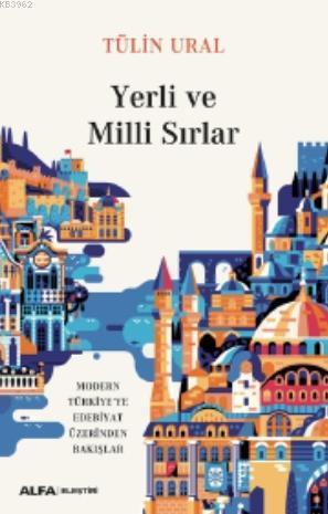 Yerli ve Milli Sırlar; Modern Türkiye'de Edebiyat Üzerinden Bakışlar