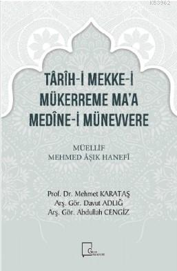 Târîh-İ Mekke-İ Mükerreme Ma'a Medîne-İ Münevvere Müellif Mehmed Âşık Hanefî