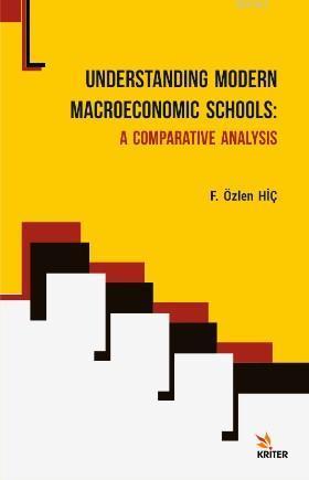 Understanding Modern Macroeconomic Schools : A Comparative Analysis
