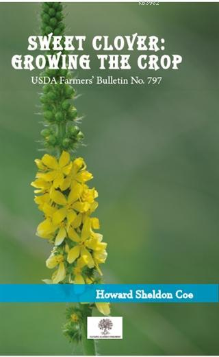 Sweet Clover: Growing the Crop; USDA Farmers Bulletin No 797