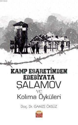 Kamp Esaretinden Edebiyata: Şalamov ve Kolıma Öyküleri