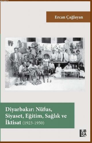 Diyarbakır - Nüfus, Siyaset, Eğitim, Sağlık ve İktisat (1923-1950)