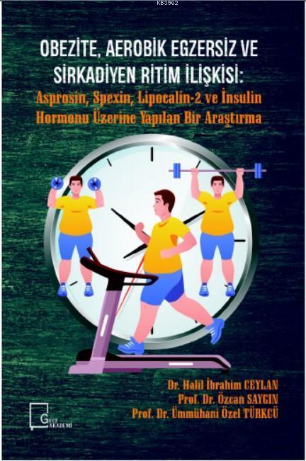 Obezite, Aerobik Egzersiz Ve Sirkadiyen Ritim İlişkişi; Asprosin, Spexin, Lipocalin-2 ve İnsulin Hormonu Üzerine Yapılan Bir Araştırma