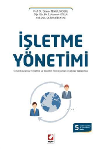 İşletme Yönetimi; Temel Kavramlar  İşletme ve Yönetim Fonksiyonları  Çağdaş Yaklaşımlar