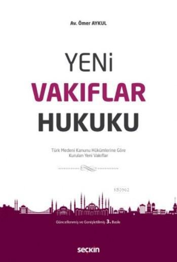Yeni Vakıflar Hukuku; Türk Medeni Kanunu Hükümlerine Göre Kurulan Yeni Vakıflar
