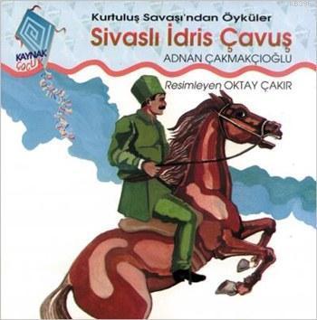 Sivaslı İdris Çavuş; Kurtuluş Savaşı'ndan Öyküler