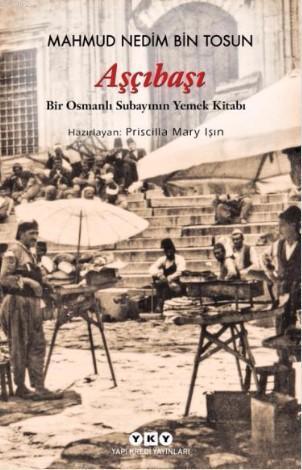 Aşçıbaşı; Bir Osmanlı Subayının Yemek Kitabı