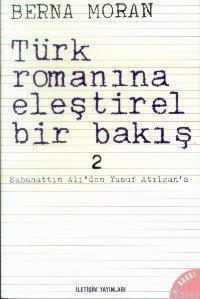 Türk Romanına Eleştirel Bir Bakış 2; Sabahattin Ali'den Yusuf Atılgan'a
