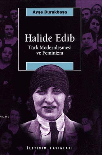Halide Edib; Türk Modernleşmesi ve Feminizm