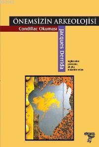 Önemsizin Arkeolojisi; Condillac Okuması