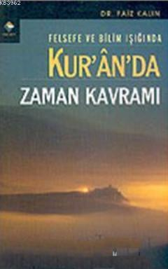 Felsefe ve Bilim Işığında Kur'an'da Zaman Kavramı