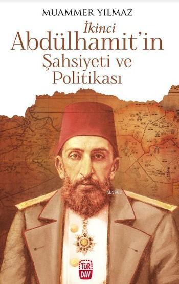 İkinci Abdülhamit'in Şahsiyeti ve Politikası; İkinci Abdülhamit'in Şahsiyeti ve Politikası