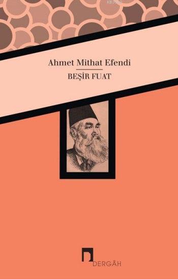 Beşir Fuat; Ahmet Mithat Efendi'nin Kaleminden Beşir Fuat Biyografisi