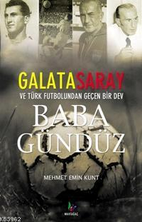 Baba Gündüz; Galatasaray ve Türk Futbolundan Geçen Bir Dev