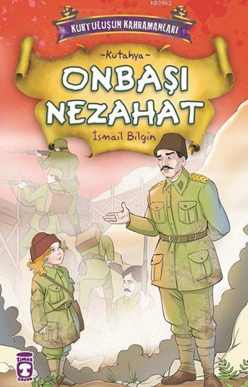 Onbaşı Nezahat; Kurtuluşun Kahramanları - 1, (9+ Yaş)