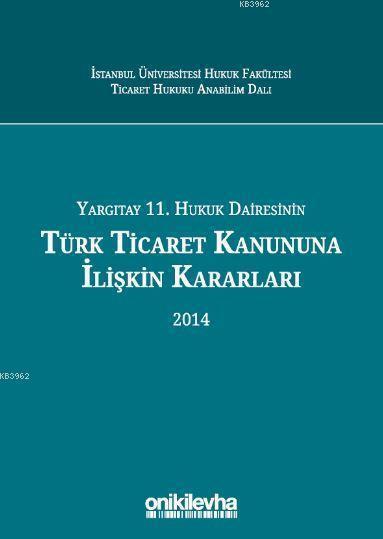 Yargıtay 11. Hukuk Dairesinin Türk Ticaret Kanunu'na İlişkin Kararları (2014)