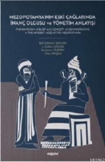 Mezopotamya'nın Eski Çağlarında İnanç Olgusu ve Yönetim Ankayışı