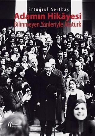 Adamın Hikayesi - Bilinmeyen Yönleriyle Atatürk