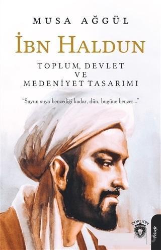 İbn Haldun Toplum Devlet ve Medeniyet Tasarımı