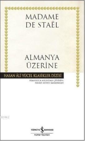 Almanya Üzerine (Ciltli); Hasan Ali Yücel Klasikler Dizisi