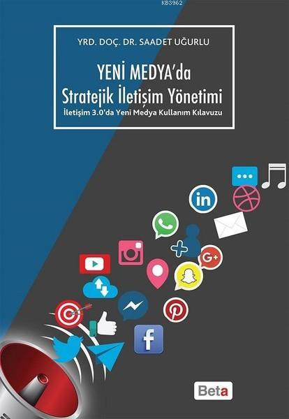 Yeni Medya'da Stratejik İletişim Yöntemi; İletişim 3.0'da Yeni Medya Kullanım Kılavuzu