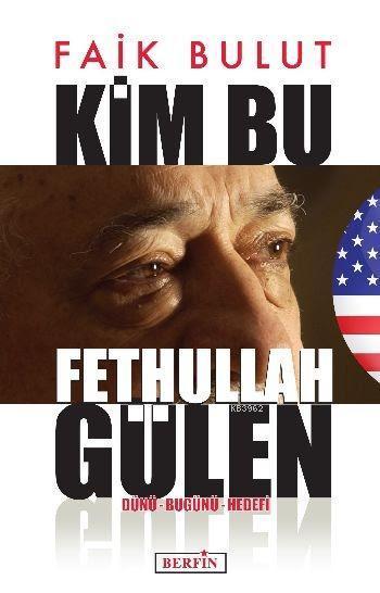 Kim Bu Fethullah Gülen; Dünü - Bugünü - Hedefi