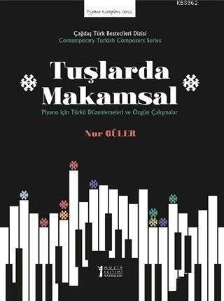 Tuşlarda Makamsal; Piyano İçin Türkü Düzenlemeleri ve Özgün Çalışmalar