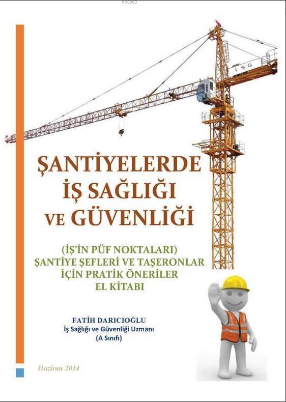 Şantiyelerde İş Sağlığı ve Güvenliği; İş'in Püf Noktaları Şantiye Şefleri ve Taşeronlar İçin Pratik Öneriler El Kitabı