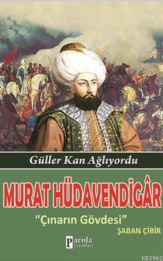 Murat Hüdavendigar; Güller Kan Ağlıyordu