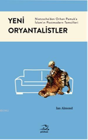 Yeni Oryantalistler; Nietzscheden Orhan Pamuka İslamın Postmodern Temsilleri
